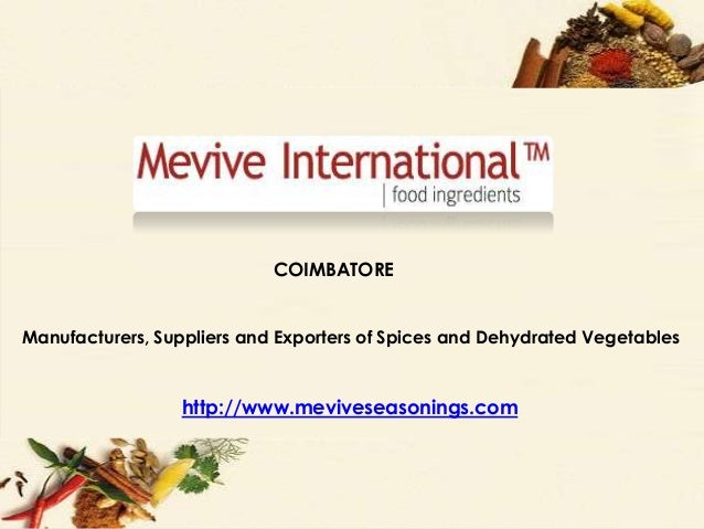 COIMBATOREhttp://www.meviveseasonings.comManufacturers, Suppliers and Exporters of Spices and Dehydrated VegetablesCOIMBAT...
