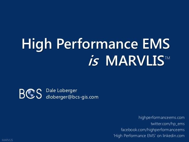 High Performance EMS is  MARVLISTM<br />Dale Loberger<br />dloberger@bcs-gis.com<br />MARVLIS<br />