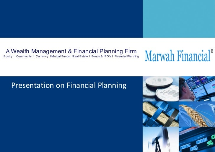 A  Wealth Management & Financial Planning Firm Equity  I  Commodity  I  Currency  I Mutual Funds I Real Estate I  Bonds & ...