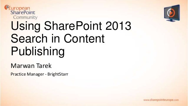 Using SharePoint 2013 Search in Content Publishing presented by Marwan Tarek