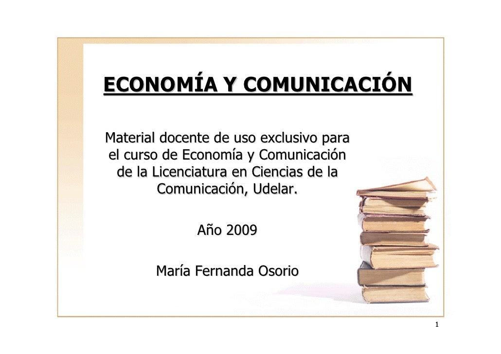 ECONOMÍA Y COMUNICACIÓN  Material docente de uso exclusivo para el curso de Economía y Comunicación  de la Licenciatura en...