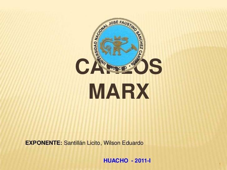 CARLOS MARX<br />EXPONENTE: Santillán Licito, Wilson Eduardo<br />1<br />HUACHO  - 2011-I<br />