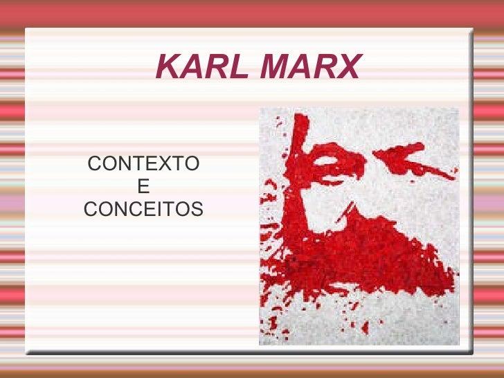 KARL MARX <ul>CONTEXTO E CONCEITOS </ul>