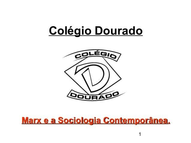1Colégio DouradoMarx e a Sociologia ContemporâneaMarx e a Sociologia Contemporânea..