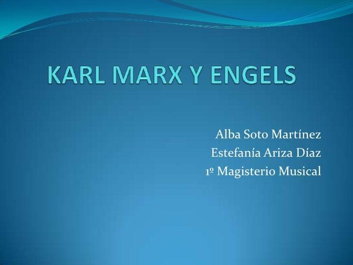 KARL MARX Y ENGELS<br />Alba Soto Martínez<br />Estefanía Ariza Díaz<br />1º Magisterio Musical<br />