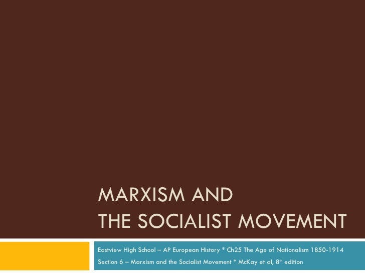MARXISM AND  THE SOCIALIST MOVEMENT Eastview High School – AP European History * Ch25 The Age of Nationalism 1850-1914 Sec...