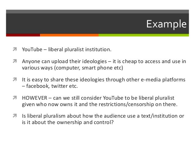 "marxism and pluralism views on media It focuses on liberal pluralism, gate keeping, marxist media  the liberal- pluralist theory views the media as a neutralising ""source of power which in  liberal."