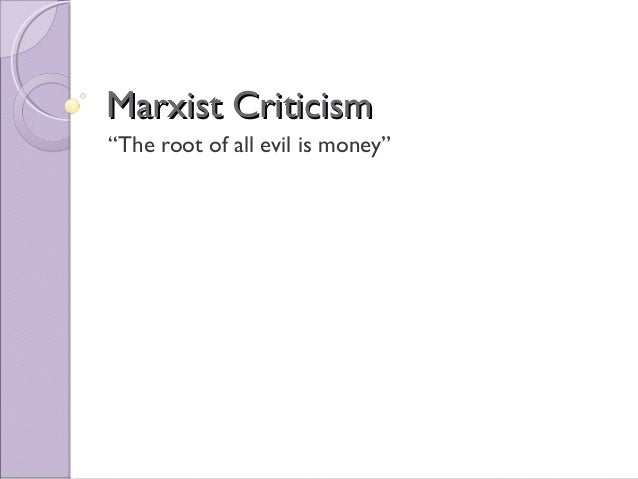 "Marxist CriticismMarxist Criticism ""The root of all evil is money"""