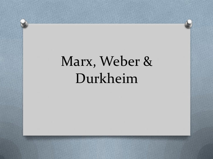 durkheim weber and marx essay I wrote this essay in response to an exam question during my doctoral work in  social  marx, weber and durkheim together comprise the historical core of the.