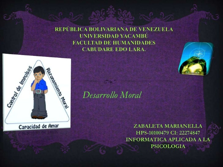 Desarrollo Moral<br />REPÚBLICA BOLIVARIANA DE VENEZUELAUNIVERSIDAD YACAMBÚ FACULTAD DE HUMANIDADES CABUDARE EDO LARA.<br ...