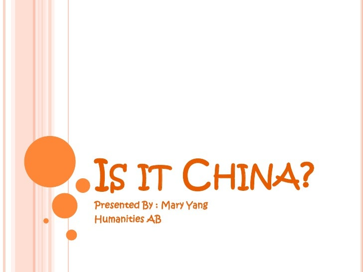 Is it China?<br />Presented By : Mary Yang<br />Humanities AB<br />