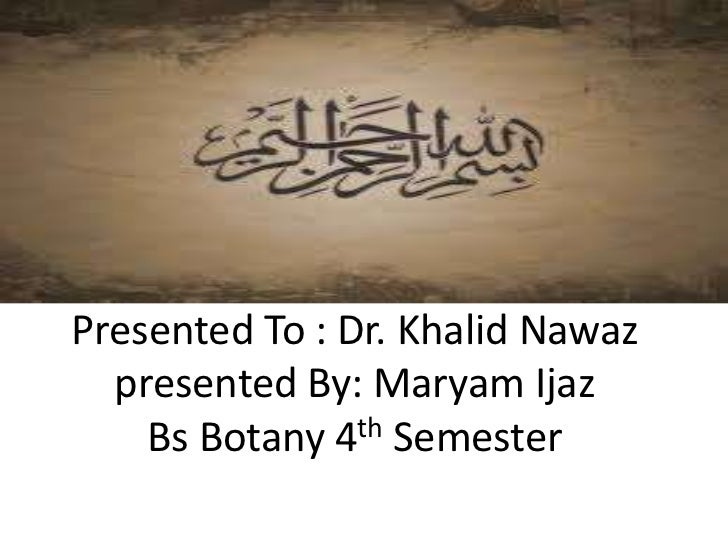 Presented To : Dr. Khalid Nawaz  presented By: Maryam Ijaz    Bs Botany 4th Semester