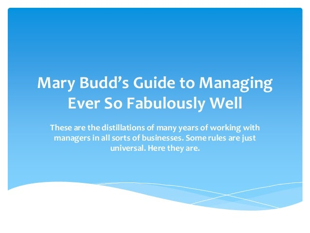 Mary Budd's Guide to Managing Ever So Fabulously Well These are the distillations of many years of working with managers i...