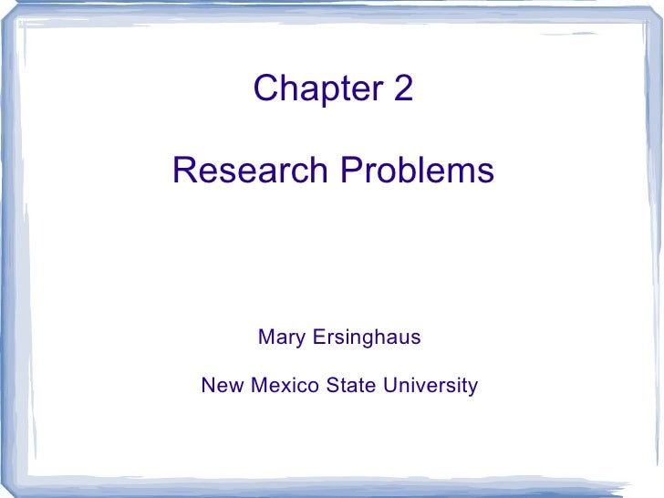 Chapter 2 Research Problems Mary Ersinghaus New Mexico State University