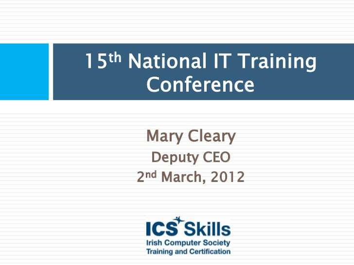 15th National IT Training      Conference      Mary Cleary       Deputy CEO     2nd March, 2012