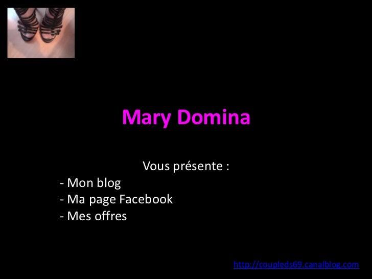 Mary Domina<br />Vous présente :<br /><ul><li> Mon blog