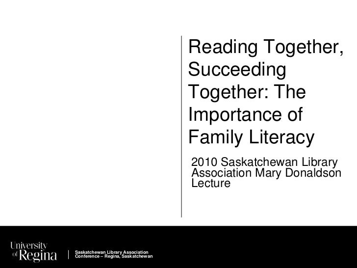 Reading Together, Succeeding Together: The Importance of Family Literacy<br />2010 Saskatchewan Library Association Mary D...