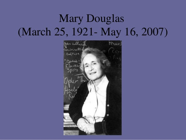 Mary Douglas (March 25, 1921- May 16, 2007)