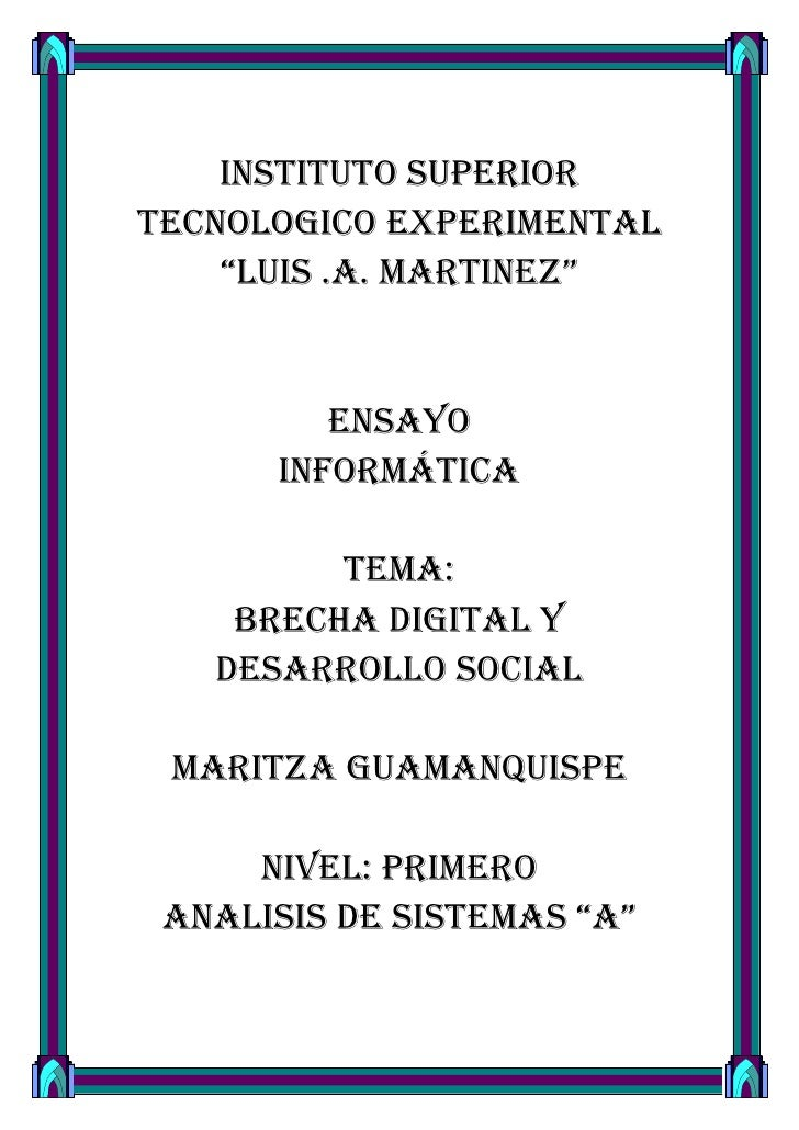 "INSTITUTO SUPERIORTECNOLOGICO EXPERIMENTAL    ""LUIS .A. MARTINEZ""         ENSAYO      INFORMÁTICA         TEMA:    BRECHA ..."