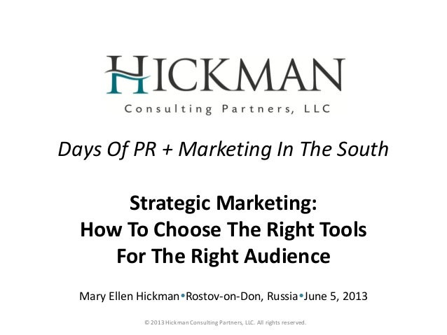 © 2013 Hickman Consulting Partners, LLC. All rights reserved.Days Of PR + Marketing In The SouthStrategic Marketing:How To...