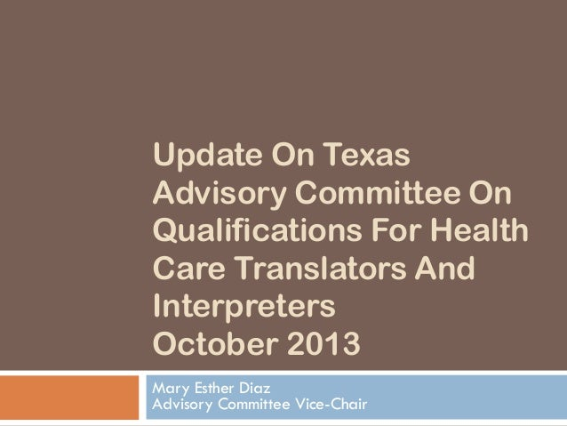 Update On Texas Advisory Committee On Qualifications For Health Care Translators And Interpreters October 2013 Mary Esther...