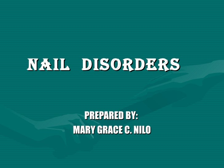 Nail  Disorders   PREPARED BY:  MARY GRACE C. NILO