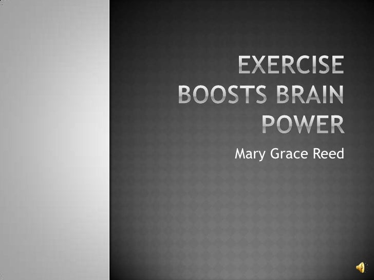 Exercise Boosts Brain Power<br />Mary Grace Reed<br />