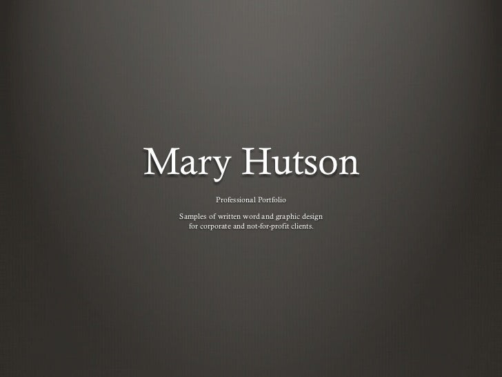 Mary Hutson           Professional Portfolio Samples of written word and graphic design   for corporate and not-for-profit...