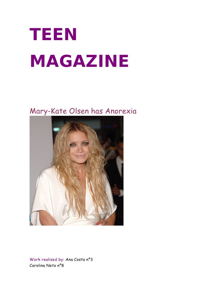 TEEN MAGAZINE  Mary-Kate Olsen has Anorexia     Work realised by: Ana Costa nº3 Carolina Neto nº8