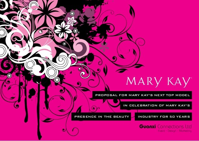 PROPOSAL FOR MARY KAY'S NEXT TOP MODEL                   IN CELEBRATION OF MARY KAY'SPRESENCE IN THE BEAUTY   INDUSTRY FOR...