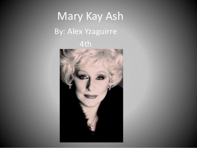 Mary Kay Ash By: Alex Yzaguirre 4th