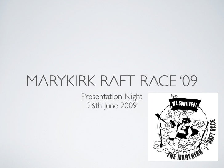 MARYKIRK RAFT RACE '09        Presentation Night         26th June 2009