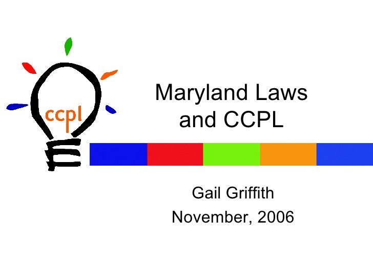 Maryland Laws and CCPL Gail Griffith November, 2006