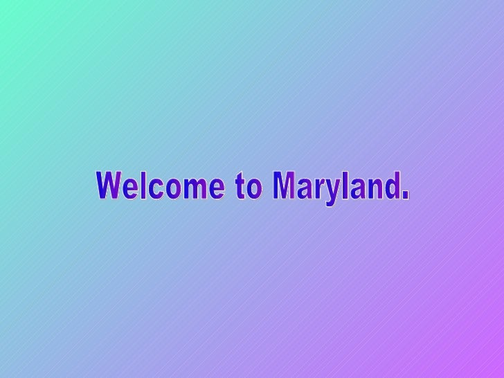 Welcome to Maryland.