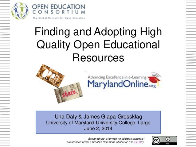 Finding and Adopting High Quality Open Educational Resources Una Daly & James Glapa-Grossklag University of Maryland Unive...