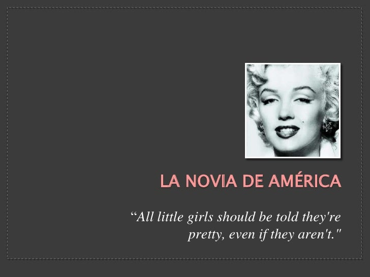 """LA NOVIA DE AMÉRICA""""All little girls should be told theyre            pretty, even if they arent."""""""