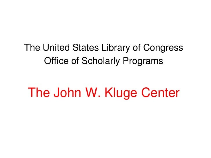 The United States Library of Congress    Office of Scholarly ProgramsThe John W. Kluge Center