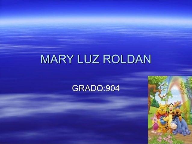 MARY LUZ ROLDANMARY LUZ ROLDAN GRADO:904GRADO:904