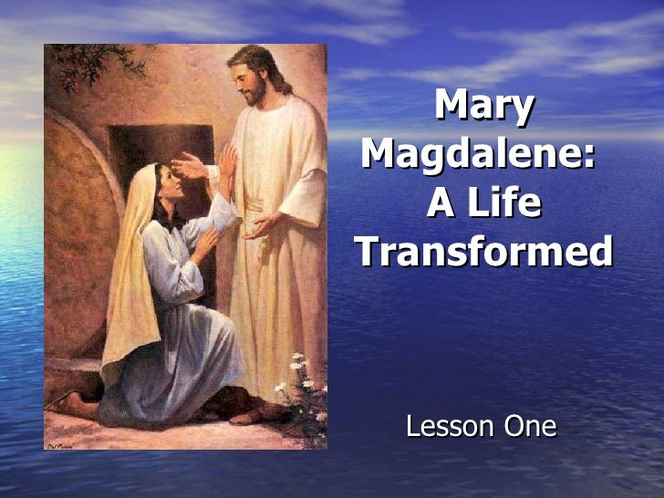 Mary Magdalene:  A Life Transformed Lesson One