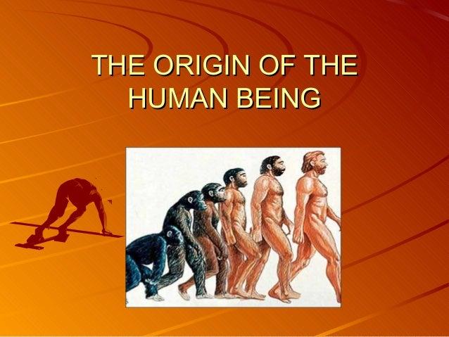 THE ORIGIN OF THETHE ORIGIN OF THE HUMAN BEINGHUMAN BEING