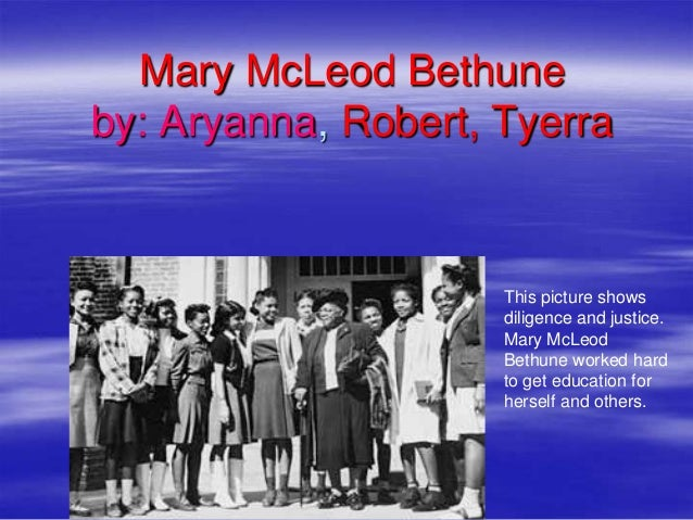 Mary McLeod Bethuneby: Aryanna, Robert, Tyerra                     This picture shows                     diligence and ju...