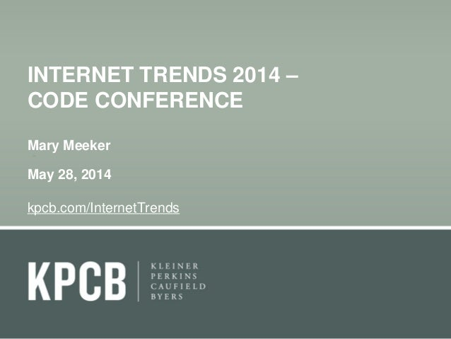 KPCB: Mary Meeker Internet Trends 2014 @ July 2014