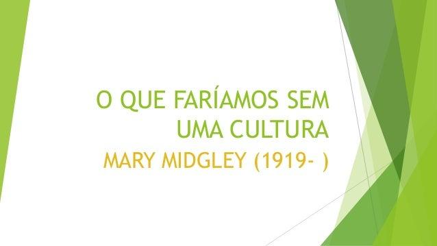 O QUE FARÍAMOS SEMUMA CULTURAMARY MIDGLEY (1919- )