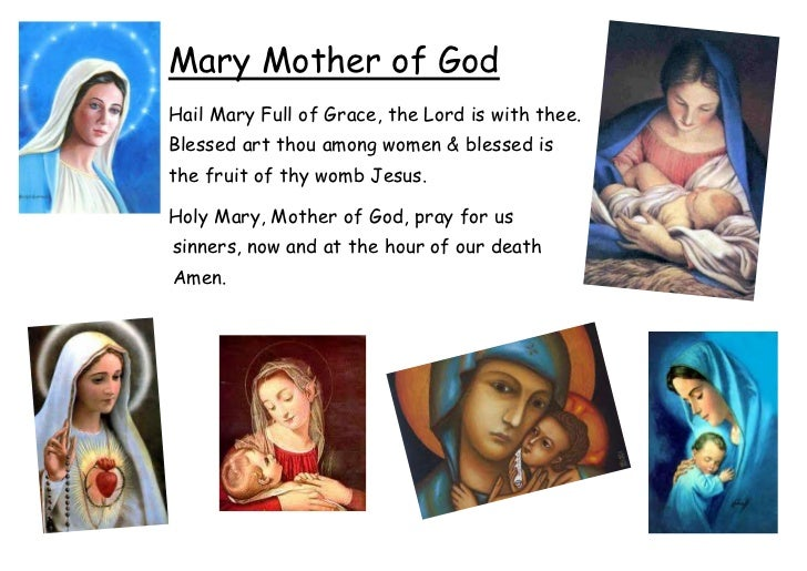 Mary Mother of GodHail Mary Full of Grace, the Lord is with thee.Blessed art thou among women & blessed isthe fruit of thy...