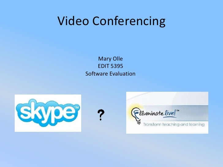 Video Conferencing<br />Mary Olle<br />EDIT 5395<br />Software Evaluation<br />