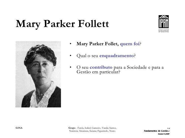 <ul><li>Mary Parker Follet,  quem foi ? </li></ul><ul><li>Qual o seu  enquadramento ? </li></ul><ul><li>O seu  contributo ...