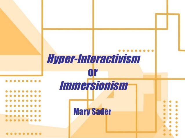 Hyper-Interactivism or Immersionism Mary Sader