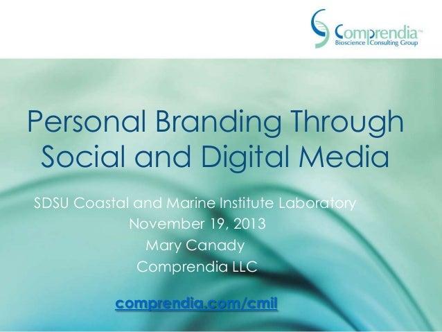 Personal Branding Through Social and Digital Media SDSU Coastal and Marine Institute Laboratory November 18, 2013 Mary Can...