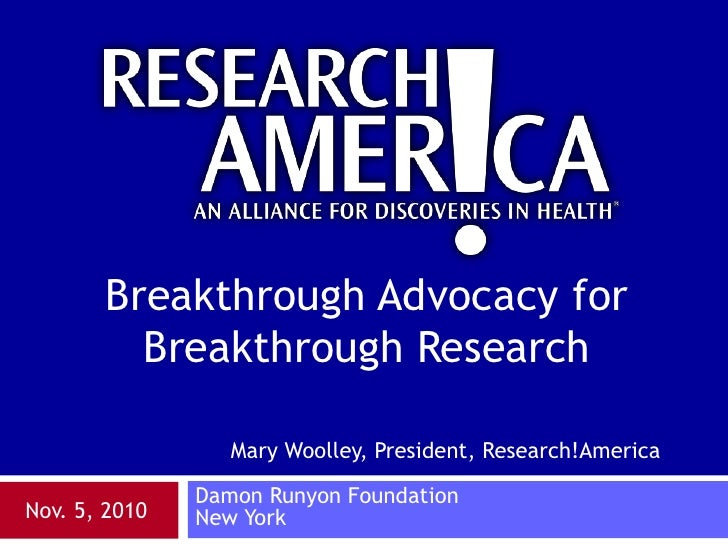 Mary Woolley, President, Research!America<br />Damon Runyon Foundation<br />New York<br />Breakthrough Advocacy for Breakt...