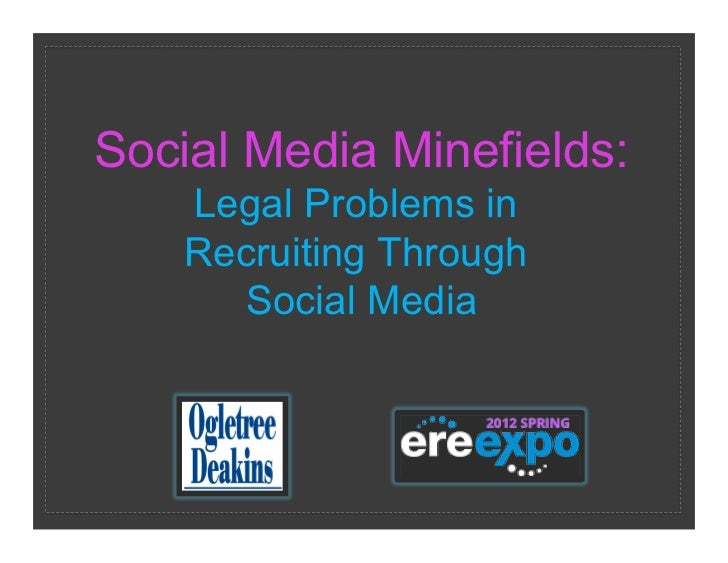 Social Media Minefields:    Legal Problems in    Recruiting Through       Social Media